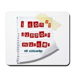 I Dont Support Murder Mousepad