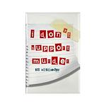 I Dont Support Murder Rectangle Magnet (10 pack)