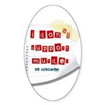I Dont Support Murder Sticker (Oval)