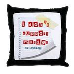 I Dont Support Murder Throw Pillow