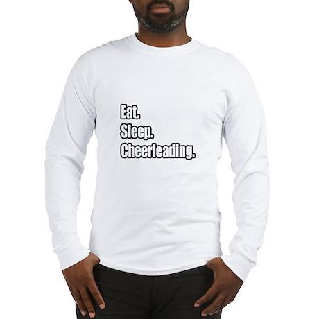 """""""Eat. Sleep. Cheerleading."""" Long Sleeve T-Shirt"""