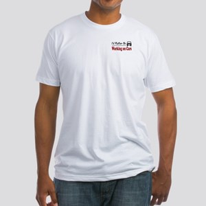 Rather Be Working on Cars Fitted T-Shirt