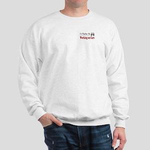 Rather Be Working on Cars Sweatshirt