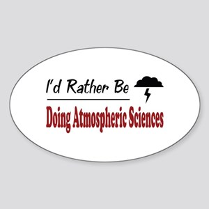 Rather Be Doing Atmospheric Sciences Sticker (Oval