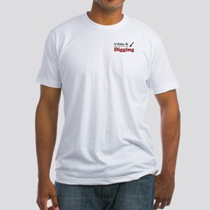 Rather Be Digging Fitted T-Shirt