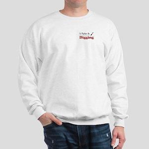 Rather Be Digging Sweatshirt