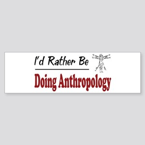 Rather Be Doing Anthropology Bumper Sticker