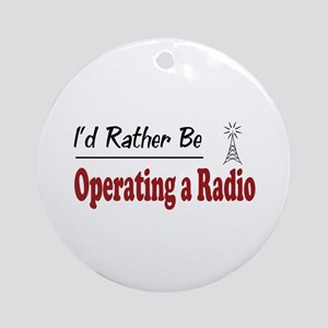 Rather Be Operating a Radio Ornament (Round)