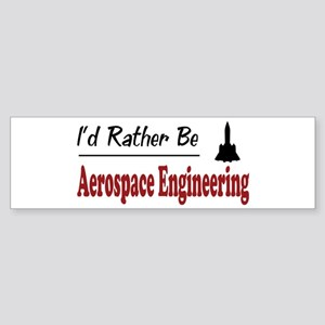 Rather Be Aerospace Engineering Bumper Sticker