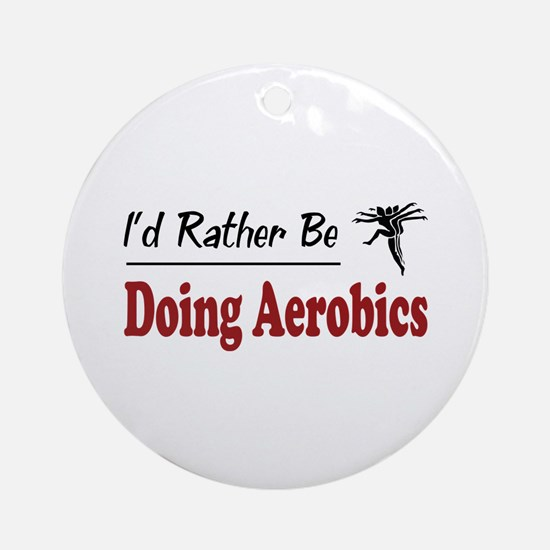 Rather Be Doing Aerobics Ornament (Round)