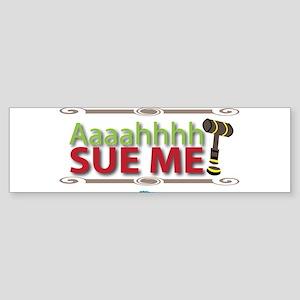 Aahhh Sue Me! Bumper Sticker