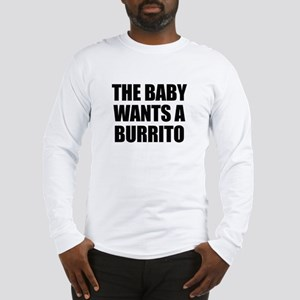 The baby wants a burrito Long Sleeve T-Shirt
