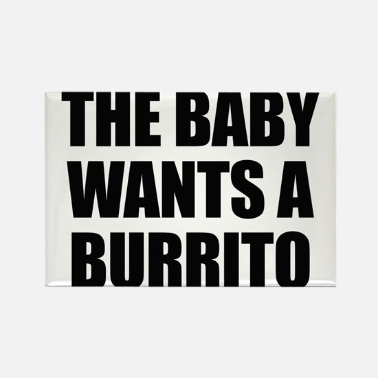 The baby wants a burrito Rectangle Magnet