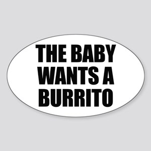 The baby wants a burrito Oval Sticker