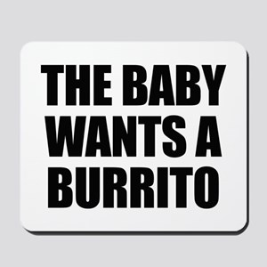 The baby wants a burrito Mousepad