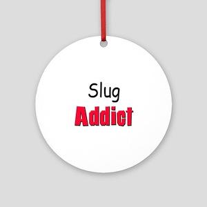 Slug Addict Ornament (Round)