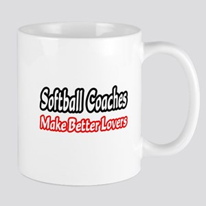"""Softball Coaches=Better Lovers"" Mug"