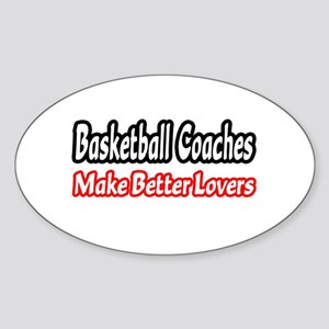 """Basketball Coaches=Better Lovers"" Oval Sticker"