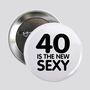 """40 is the new sexy 2.25"""" Button"""