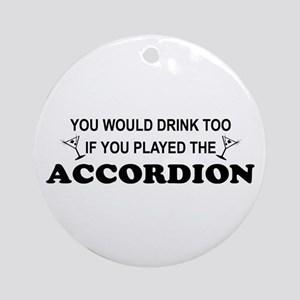 You'd Drink Too Accordion Ornament (Round)