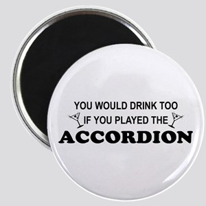 You'd Drink Too Accordion Magnet