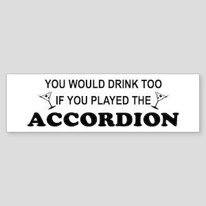 You'd Drink Too Accordion Bumper Sticker
