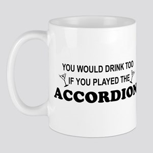 You'd Drink Too Accordion Mug