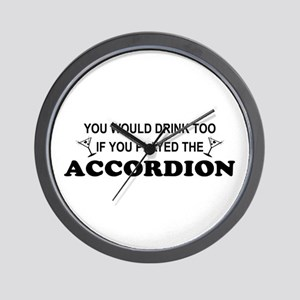 You'd Drink Too Accordion Wall Clock