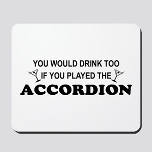 You'd Drink Too Accordion Mousepad