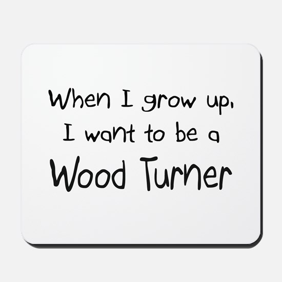 When I grow up I want to be a Wood Turner Mousepad