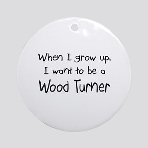 When I grow up I want to be a Wood Turner Ornament