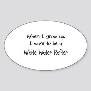 When I grow up I want to be a White Water Rafter S