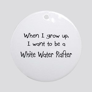 When I grow up I want to be a White Water Rafter O