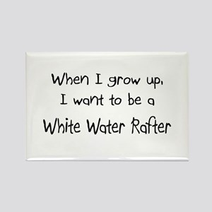 When I grow up I want to be a White Water Rafter R