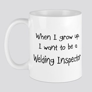 When I grow up I want to be a Welding Inspector Mu