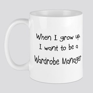 When I grow up I want to be a Wardrobe Manager Mug