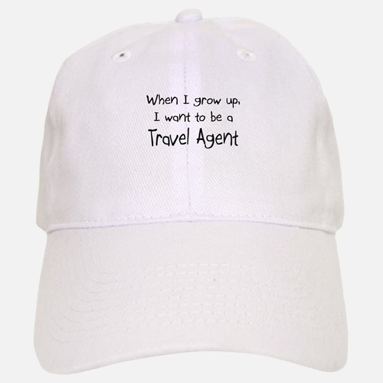 When I grow up I want to be a Travel Agent Baseball Baseball Cap