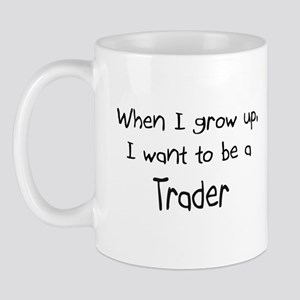 When I grow up I want to be a Trader Mug
