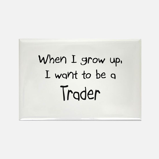 When I grow up I want to be a Trader Rectangle Mag