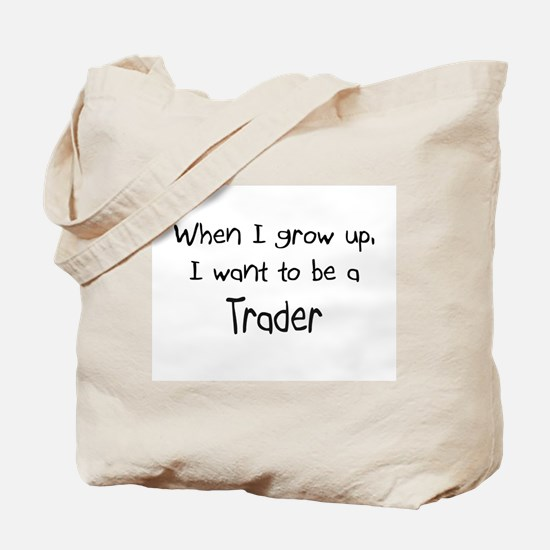 When I grow up I want to be a Trader Tote Bag