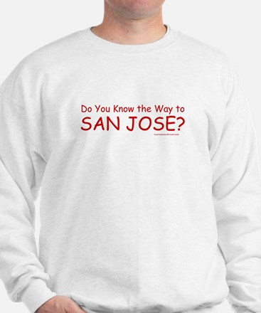 Do U Know the Way to San Jose? Sweatshirt