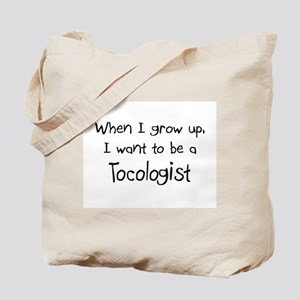 When I grow up I want to be a Tocologist Tote Bag