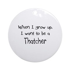 When I grow up I want to be a Thatcher Ornament (R