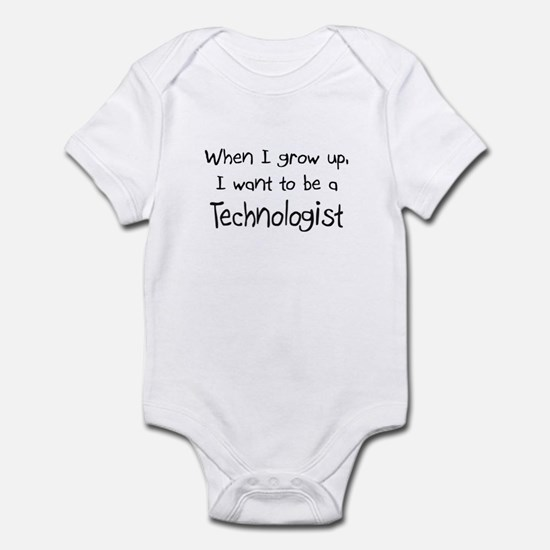 When I grow up I want to be a Technologist Infant