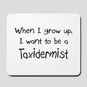 When I grow up I want to be a Taxidermist Mousepad