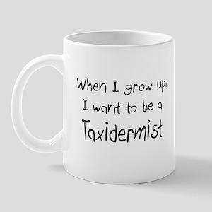 When I grow up I want to be a Taxidermist Mug