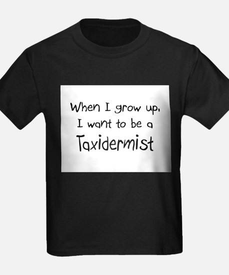 When I grow up I want to be a Taxidermist T