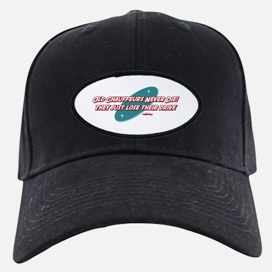 Old Chauffeurs Never Die Baseball Hat