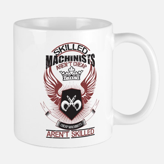 Skilled Machinists Aren't Cheap T Shirt Mugs