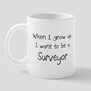 When I grow up I want to be a Surveyor Mug